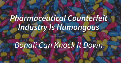 Pharmaceutical Counterfeit Industry Is Humongous – Bonafi Can Knock It Down