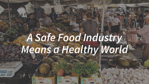 A Safe Food Industry Means a Healthy World