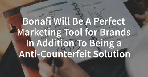 Bonafi Will Be A Perfect Marketing Tool for Brands In Addition To Being an Anti-Counterfeit Solution