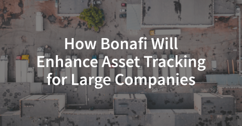 How Bonafi Will Enhance Asset Tracking for Large Companies